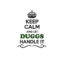 Keep Calm and Let DUGGS Handle it Photographic Print