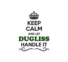Keep Calm and Let DUGLISS Handle it Photographic Print