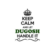 Keep Calm and Let DUGOSH Handle it Photographic Print