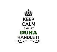 Keep Calm and Let DUHA Handle it Photographic Print