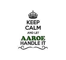 Keep Calm and Let AAROE Handle it Photographic Print