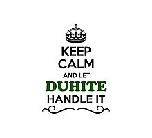 Keep Calm and Let DUHITE Handle it Photographic Print