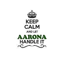 Keep Calm and Let AARONA Handle it Photographic Print