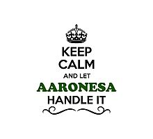 Keep Calm and Let AARONESA Handle it Photographic Print
