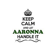 Keep Calm and Let AARONNA Handle it Photographic Print