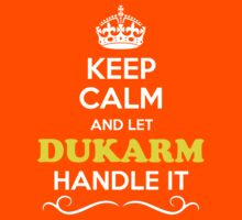Keep Calm and Let DUKARM Handle it Kids Clothes