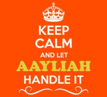 Keep Calm and Let AAYLIAH Handle it Kids Clothes