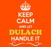 Keep Calm and Let DULACH Handle it Kids Clothes