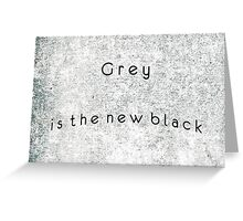 Grey Is The New Black Greeting Card