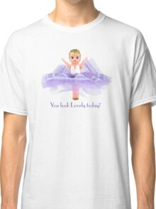 You look lovely today! Classic T-Shirt
