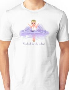 You look lovely today! Unisex T-Shirt