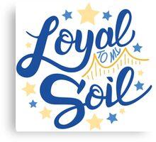 Loyal to my Soil Canvas Print