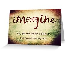 Imagine - John Lennon T-Shirt - You may say I'm a dreamer, but I'm not the only one... Greeting Card