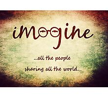 Imagine - John Lennon - Imagine All The People Sharing All The World... Typography Art Photographic Print