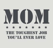 MOM - Toughest Job You'll Ever Love by welikestuff