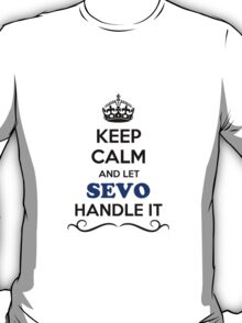 Keep Calm and Let SEVO Handle it T-Shirt