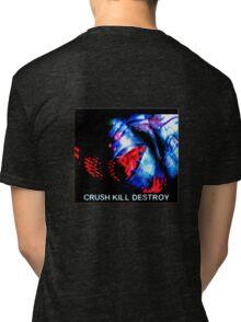 crush kill destroy Tri-blend T-Shirt