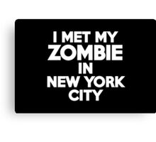 I met my zombie in New York Canvas Print