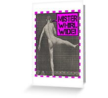 Mister Whirl-Wide  Greeting Card