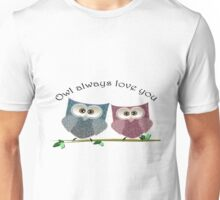 Owl Always Love You, Cute Owls Art Unisex T-Shirt