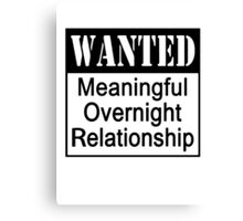WANTED Meaningful Overnight Relationship Canvas Print