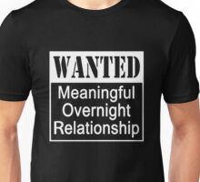 WANTED Meaningful Overnight Relationship Unisex T-Shirt