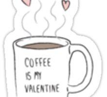 Coffee Is My Valentine Sticker