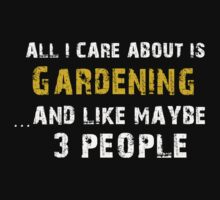 Hilarious 'All I Care About Is Gardening And Maybe Like 3 People' Tshirt by cbyellow
