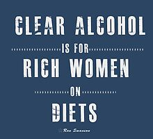 Clear alcohol is for rich women by kurticide