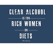 Clear alcohol is for rich women Photographic Print