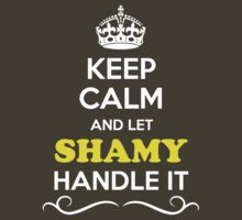 Keep Calm and Let SHAMY Handle it by ellaphel
