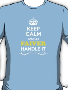 Keep Calm and Let FAIVER Handle it T-Shirt