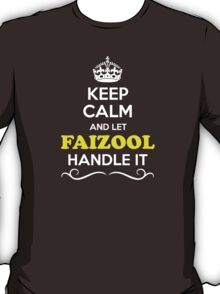 Keep Calm and Let FAIZOOL Handle it T-Shirt