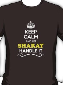 Keep Calm and Let SHARAY Handle it T-Shirt