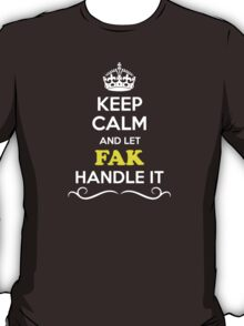 Keep Calm and Let FAK Handle it T-Shirt