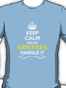 Keep Calm and Let ADEYEFA Handle it T-Shirt
