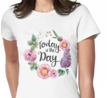 Today is the day flower wreath Womens Fitted T-Shirt