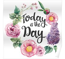 Today is the day flower wreath Poster