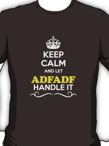Keep Calm and Let ADFADF Handle it T-Shirt