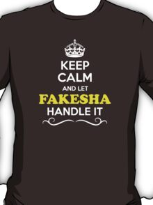 Keep Calm and Let FAKESHA Handle it T-Shirt