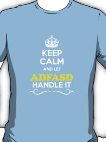 Keep Calm and Let ADFASD Handle it T-Shirt