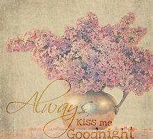Just Lilacs  Always Kiss Me Goodnight by BornBarefoot