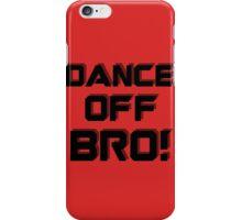 Dance off Bro! iPhone Case/Skin