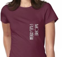 more please!!! Womens Fitted T-Shirt