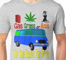 Gas, Grass, or Ass... Unisex T-Shirt