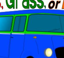 Gas, Grass, or Ass... Sticker