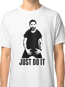 JUST DO IT - Shia LaBeouf Classic T-Shirt