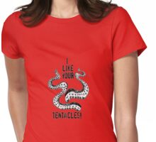 i like your tentacles! Womens Fitted T-Shirt