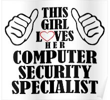 This Girl Loves Her Computer Security Specialist Poster