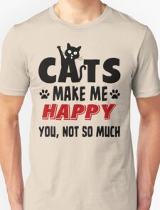 Cats Make Me Happy - You, Not So Much T Shirt Unisex T-Shirt